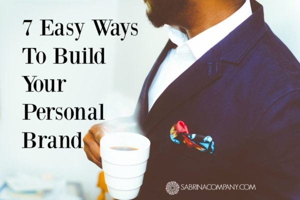 7 Easy Ways To Build Your Personal Brand