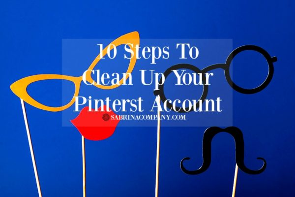 Pinterest: 10 Steps To Clean Up Your Account