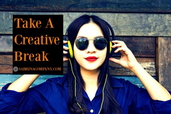 Take A Creative Break -10 Tips To Get Your Groove Back