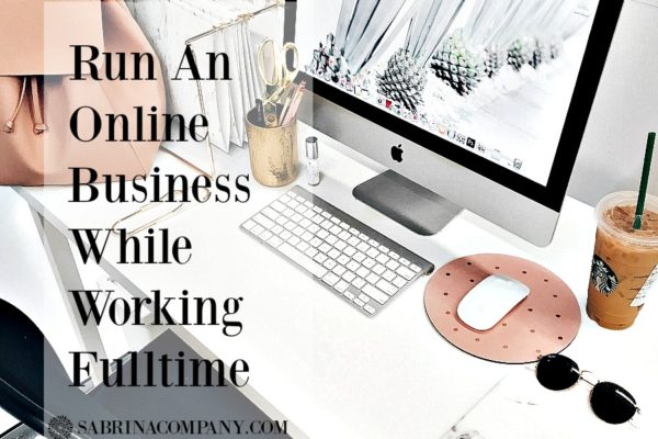 How To Run An Online Business While Working Full Time